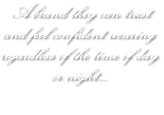 A brand they can trust and feel confident wearing regardless of the time of day or night...
